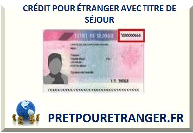 Credit Pour Etranger Titre De Sejour Un An 10 Ans